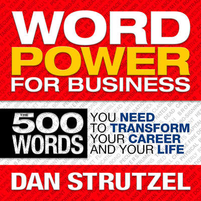 Word Power for Business: 500 Words You Need to Transform Your Career and Your Life Audiobook, by Dan Strutzel