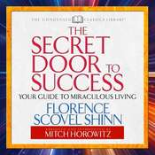 The Secret Door to Success: Your Guide to Miraculous Living Audiobook, by Florence Scovel Shinn, Mitch Horowitz