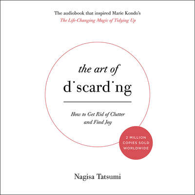 The Art of Discarding: How to Get Rid of Clutter and Find Joy Audiobook, by Nagisa Tatsumi