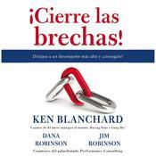 ¡Cierre las brechas!: Diríjase a un desempeño más alto y ¡consígalo!, by Ken Blanchard, Dana Robinson