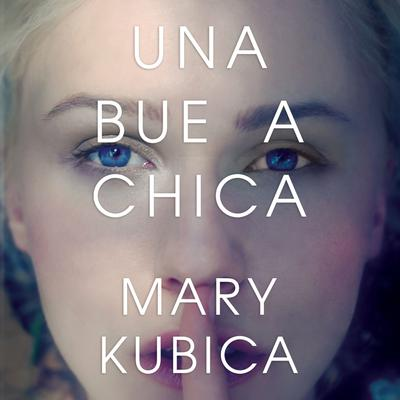 Una buena chica Audiobook, by Mary Kubica