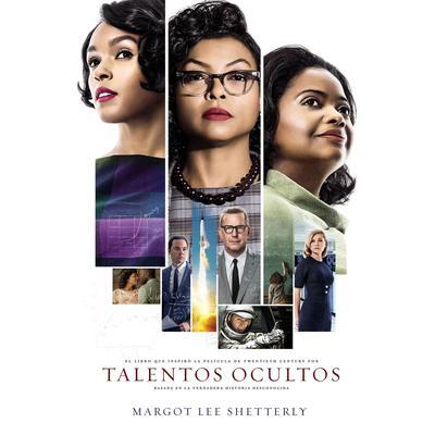 Talentos ocultos: La genialidad no tiene color. La fuerza no tiene género. El valor no tiene límite. Audiobook, by Margot Lee Shetterly