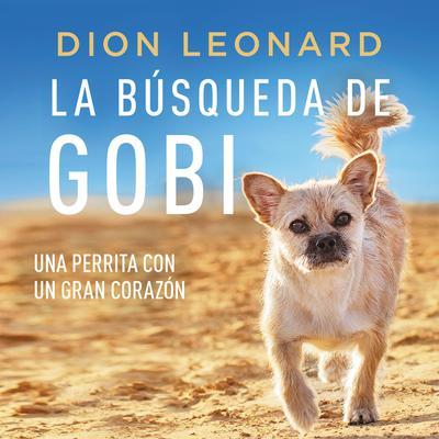 La búsqueda de Gobi: Una perrita con un gran corazón (Una maravillosa historia real) Audiobook, by Dion Leonard