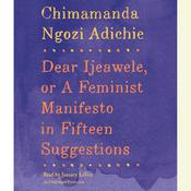 Dear Ijeawele, or A Feminist Manifesto in Fifteen Suggestions, by Chimamanda Ngozi Adichie