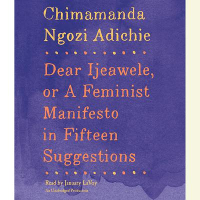Dear Ijeawele, or A Feminist Manifesto in Fifteen Suggestions Audiobook, by Chimamanda Ngozi Adichie