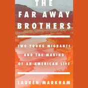 The Far Away Brothers: Two Young Migrants and the Making of an American Life Audiobook, by Lauren Markham