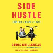 Side Hustle: From Idea to Income in 27 Days Audiobook, by Chris Guillebeau