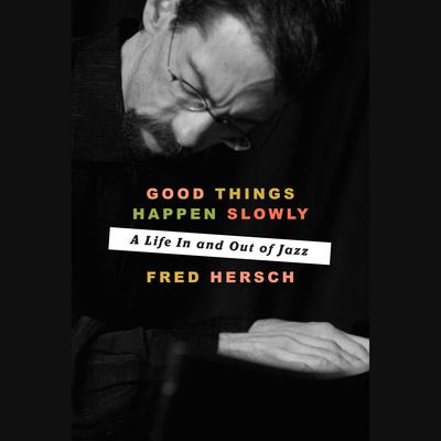Good Things Happen Slowly: A Life In and Out of Jazz Audiobook, by Fred Hersch