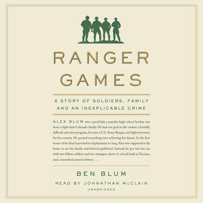 Ranger Games: A Story of Soldiers, Family and an Inexplicable Crime Audiobook, by Ben Blum
