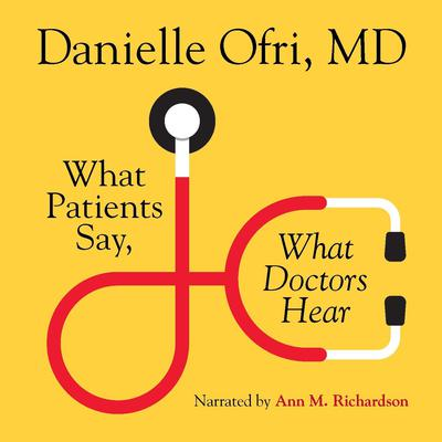 What Patients Say, What Doctors Hear Audiobook, by Danielle Ofri