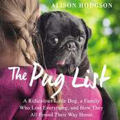 The Pug List: A Ridiculous Little Dog, a Family Who Lost Everything, and How They All Found Their Way Home Audiobook, by Alison Hodgson