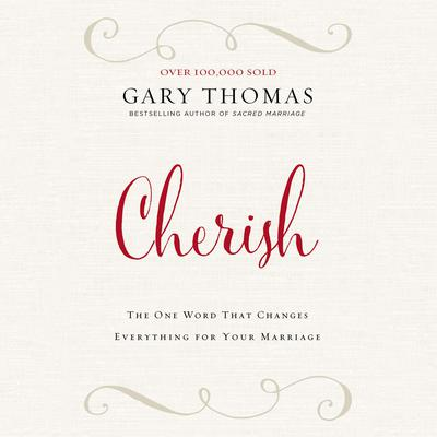 Cherish: The One Word That Changes Everything for Your Marriage Audiobook, by Gary L. Thomas