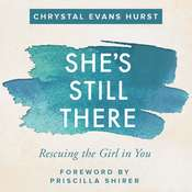 Shes Still There: Rescuing the Girl in You Audiobook, by Chrystal Evans Hurst