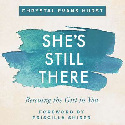 Shes Still There: Rescuing the Girl in You Audiobook, by