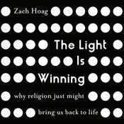 The Light Is Winning: Why Religion Just Might Bring Us Back to Life Audiobook, by Zach J. Hoag, Zach Hoag