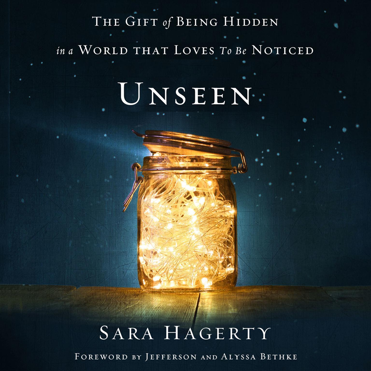 Unseen: The Gift of Being Hidden in a World That Loves to Be Noticed Audiobook, by Sara Hagerty