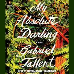 My Absolute Darling: A Novel Audiobook, by Gabriel Tallent