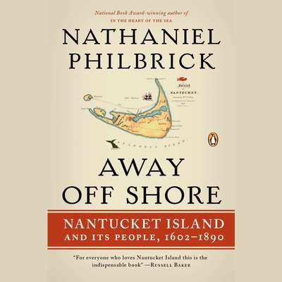 Away Off Shore: Nantucket Island and Its People, 1602-1890 Audiobook, by Nathaniel Philbrick