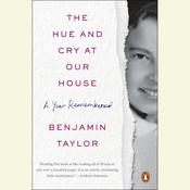 The Hue and Cry at Our House: A Year Remembered Audiobook, by Benjamin Taylor
