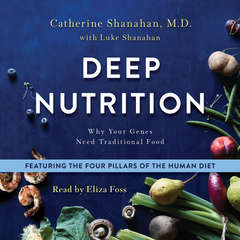 Deep Nutrition: Why Your Genes Need Traditional Food Audiobook, by Luke Shanahan, Catherine Shanahan