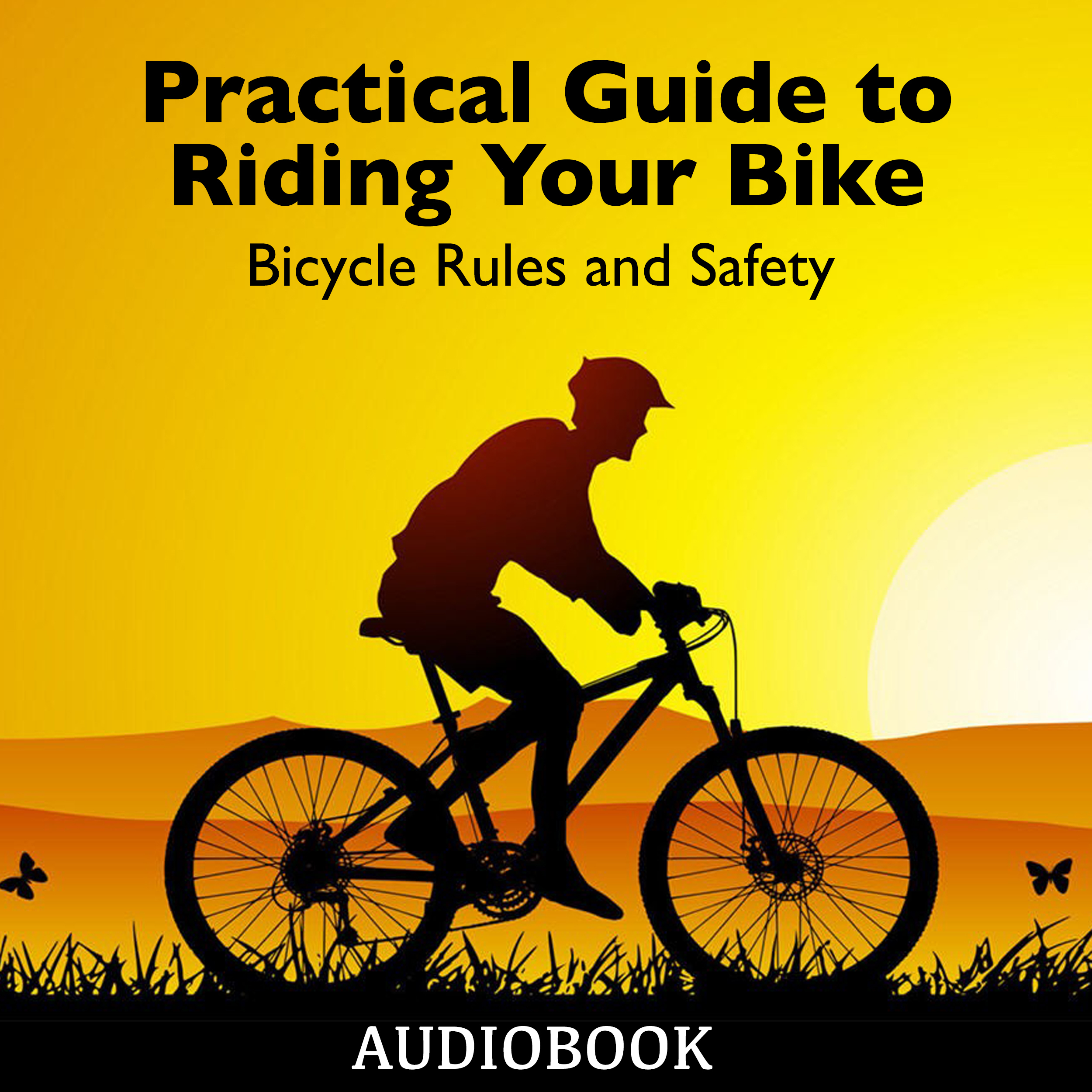 Printable Practical Guide to Riding Your Bike - Bicycle Rules and Safety Audiobook Cover Art