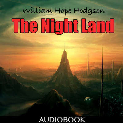 The Night Land Audiobook, by William Hope Hodgson