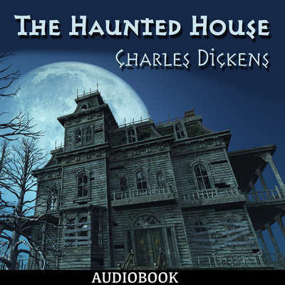 The Haunted House Audiobook, by Charles Dickens