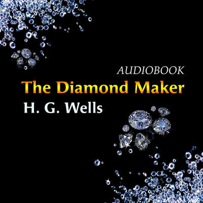 The Diamond Maker Audiobook, by H. G. Wells