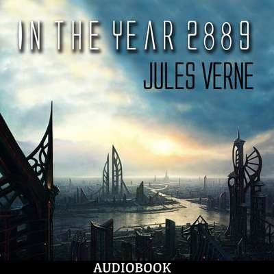 In the Year 2889 Audiobook, by Jules Verne