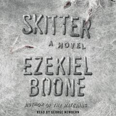 Skitter: A Novel Audiobook, by Ezekiel Boone