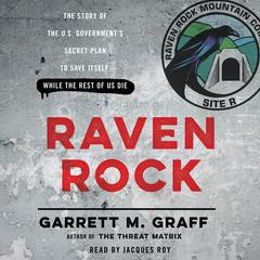 Raven Rock: The Story of the US Government's Secret Plan to Save Itself—While the Rest of Us Die Audiobook, by Garrett M. Graff
