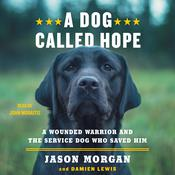 A Dog Called Hope: A Wounded Warrior and the Service Dog Who Saved Him Audiobook, by Damien Lewis