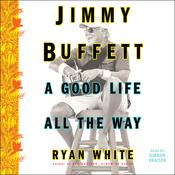 Jimmy Buffett: A Good Life All the Way Audiobook, by Ryan White