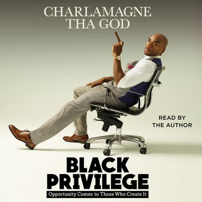 Black Privilege: Opportunity Comes to Those Who Create It Audiobook, by Charlamagne Tha God