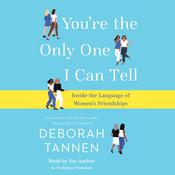 Youre the Only One I Can Tell: Inside the Language of Womens Friendships Audiobook, by Deborah Tannen
