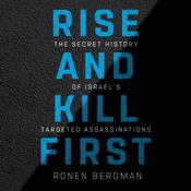 Rise and Kill First: The Secret History of Israel's Targeted Assassinations Audiobook, by Ronen Bergman