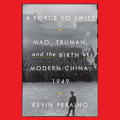 A Force So Swift: Mao, Truman, and the Birth of Modern China, 1949 Audiobook, by