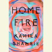 Home Fire: A Novel Audiobook, by Kamila Shamsie