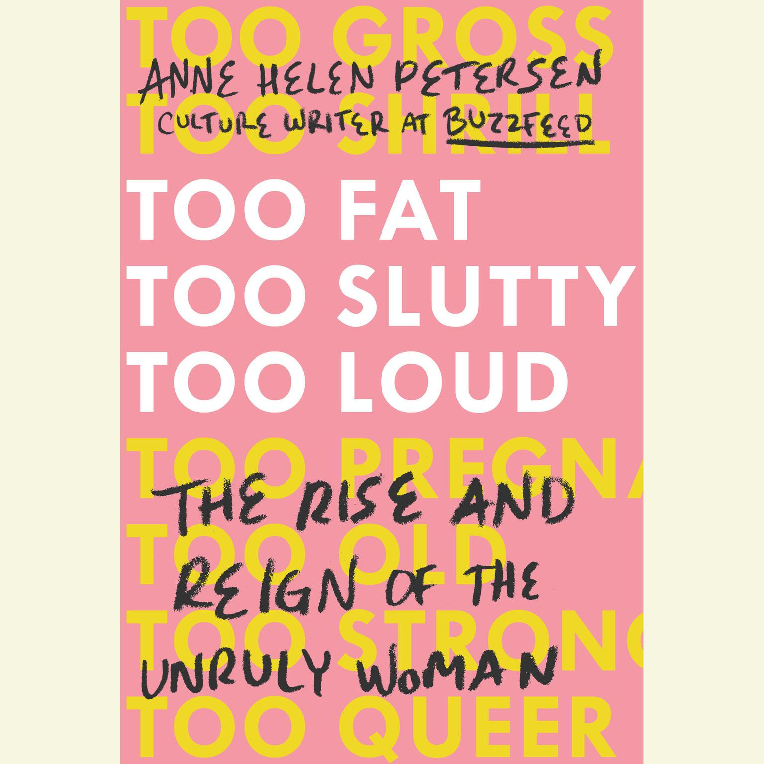 Printable Too Fat, Too Slutty, Too Loud: The Rise and Reign of the Unruly Woman Audiobook Cover Art