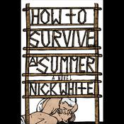 How to Survive a Summer: A Novel Audiobook, by Nick White
