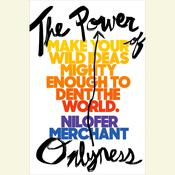 The Power of Onlyness: Make Your Wild Ideas Mighty Enough to Dent the World, by Nilofer Merchant