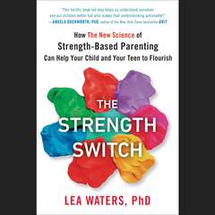The Strength Switch: How The New Science of Strength-Based Parenting Can Help Your Child and Your Teen to Flourish Audiobook, by Lea Waters