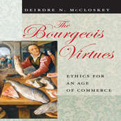 The Bourgeois Virtues: Ethics for an Age of Commerce Audiobook, by Deirdre N. McCloskey