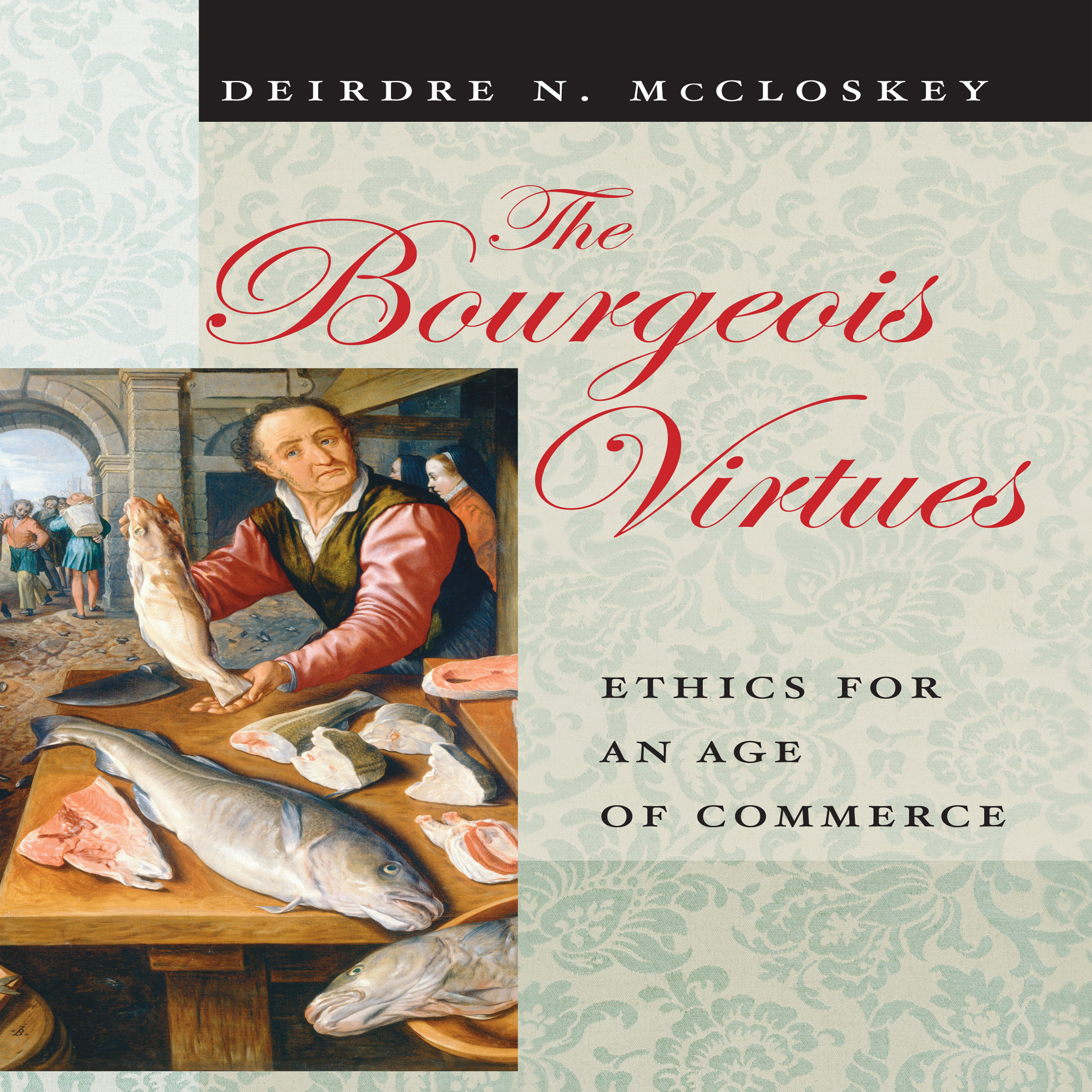 Printable The Bourgeois Virtues: Ethics for an Age of Commerce Audiobook Cover Art