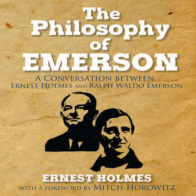 The Philosophy Emerson: A Conversation between Ralph Waldo Emerson and Ernest Holmes Audiobook, by Ernest Holmes