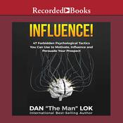 Influence: 47 Forbidden Psychological Tactics You Can Use To Motivate, Influence and Persuade Your Prospect, by Dan Lok