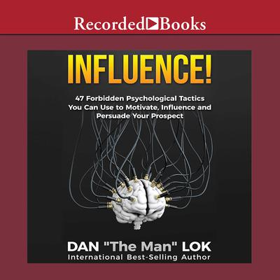 Influence: 47 Forbidden Psychological Tactics You Can Use To Motivate, Influence and Persuade Your Prospect Audiobook, by Dan Lok