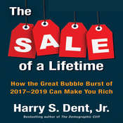 The Sale of a Lifetime: How the Great Bubble Burst of 2017-2019 Can Make You Rich Audiobook, by Harry S. Dent