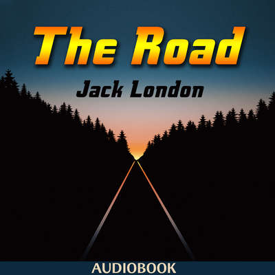 The Road Audiobook, by Jack London