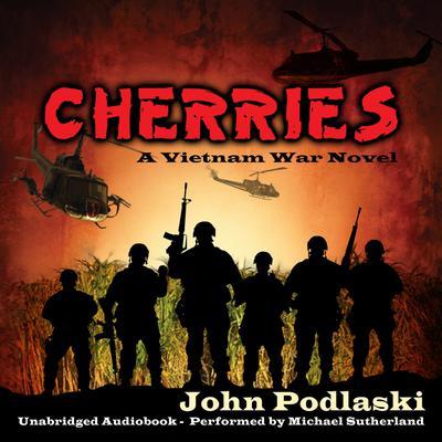 Cherries - A Vietnam War Novel Audiobook, by John Podlaski